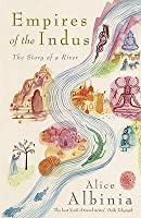 Empires of the Indus: The Story of a River