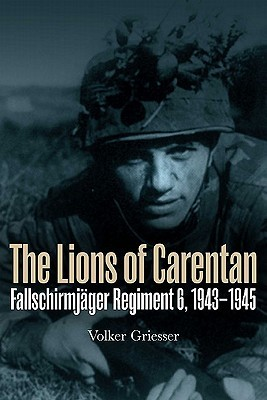 The Lions of Carentan: Fallschirmjager Regiment 6, 1943-1945
