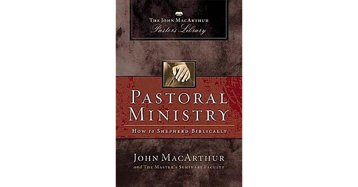 pastoral ministry how to shepherd biblically Dr john macarthur is the pastor of grace community church and the president of the master's college and seminary in sun valley, california (pastoral ministry, dustcover.