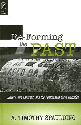 Re-forming the Past: History, the Fantastic, and the Postmodern Slave Narrative