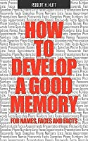 How to Develop a Good Memory for Names, Faces, and Facts
