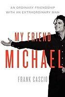 My Friend Michael: An Ordinary Friendship with an Extraordinary Man