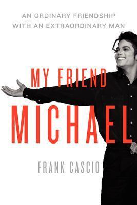 My Friend Michael An Ordinary Friendship with an Extraordinary Man