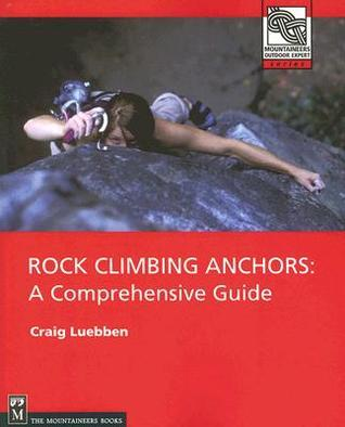 Rock Climbing Anchors A Comprehensive Guide Book