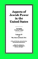 The International Jew Volume IV: Aspects of Jewish Power in the United States