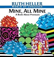 Mine, All Mine: A Book About Pronouns (Ruth Heller's World of Nature)