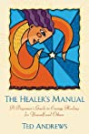 The Healer's Manual: A Beginner's Guide to Energy Healing for Yourself and Others