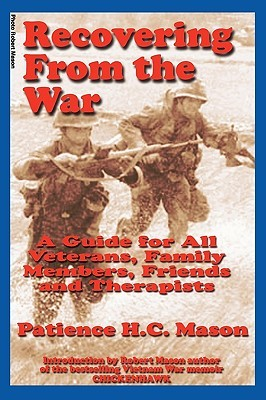Recovering from the War: A Guide for All Veterans, Family Members, Friends and Therapists