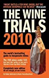 The Wine Trials 2010: The World's Bestselling Guide to Inexpensive Wines, with the 150 Winning Wines Under $15 from the Latest Vintages (Fearless Critic)