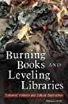 Burning Books and Leveling Libraries: Extremist Violence and Cultural Destruction