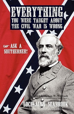 Everything You Were Taught about the Civil War Is Wrong, Ask ... by Lochlainn Seabrook