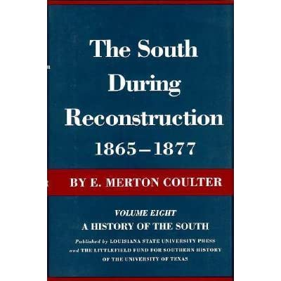 a review of coulters south during reconstruction During reconstruction, african americans formed their own fraternal organizations and worshipped in their nonetheless, as whites regained power over the south by 1877 and throughout the century that followed, whites from reconstruction-era instances of corruption or bribery were vastly exaggerated.