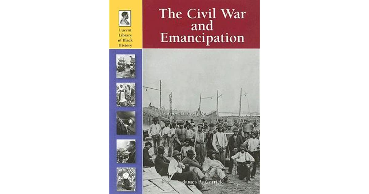 The Civil War and Emancipation by James A  Corrick