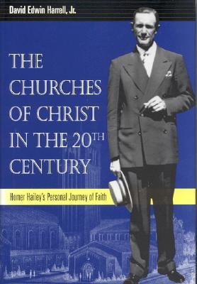 The Churches of Christ in the 20th Century: Homer Hailey's Personal Journey of Faith