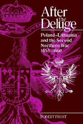 After the Deluge: Poland-Lithuania and the Second Northern War, 1655-1660