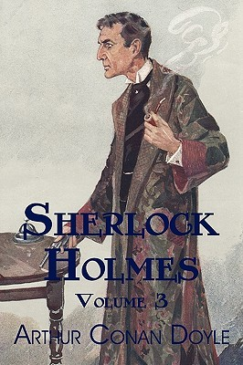 Sherlock Holmes, Volume 3: The Hound of the Baskervilles, the Valley of Fear, His Last Bow, and Other Stories