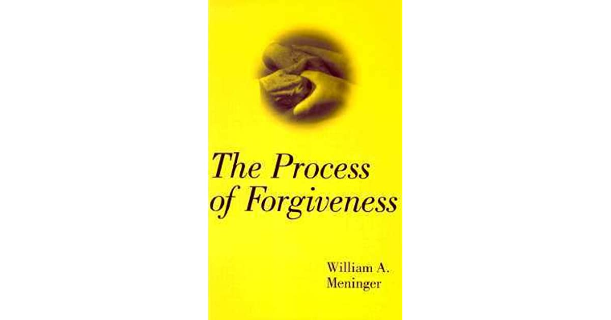 The Process Of Forgiveness By William A Meninger
