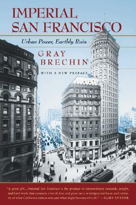 Imperial San Francisco: Urban Power, Earthly Ruin, With a New Preface