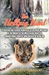 The Hellpig Hunt: A Hunting and Fishing Adventure in the Wild Wetlands at the Mouth of the Mississippi River by Middle-Aged Lunatics Who Refuse to Grow Up