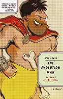 The Evolution Man: Or, How I Ate My Father
