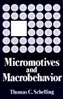 Micromotives and Macrobehaviour (Fels Lectures on Public Policy Analysis)