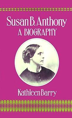 Susan B. Anthony: A Biography of a Singular Feminist