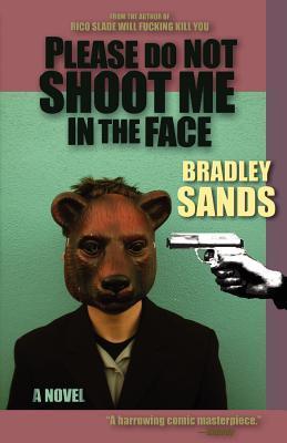 Please Do Not Shoot Me in the Face: A Novel