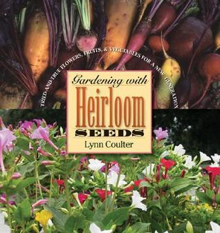 Gardening with Heirloom Seeds - Tried-and-True Flowers, Fruits, and Vegetables for a New Generation
