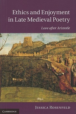 Ethics and Enjoyment in Late Medieval Poetry Love After Aristotle