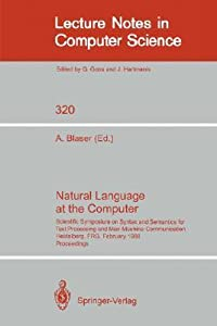 Natural Language at the Computer: Scientific Symposium on Syntax and Semantics for Text Processing and Man Machine Communication, Held on the Occasion of the 20th Anniversary of the Science Center Heidelberg of IBM Germany, Heidelberg, Frg, Febraury 25...
