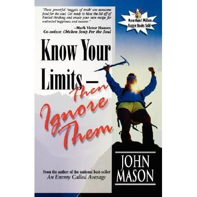 Know Your Limits Then Ignore Them By John Mason