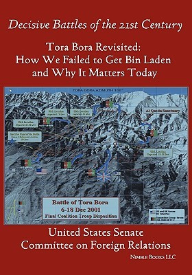 Tora Bora Revisited: How We Failed to Get Bin Laden and Why It Matters Today (Decisive Battles of the 21st Century)