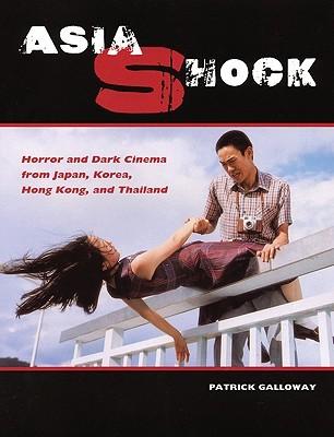 Asia Shock: Horror and Dark Cinema from Japan, Korea, Hong Kong, and Thailand