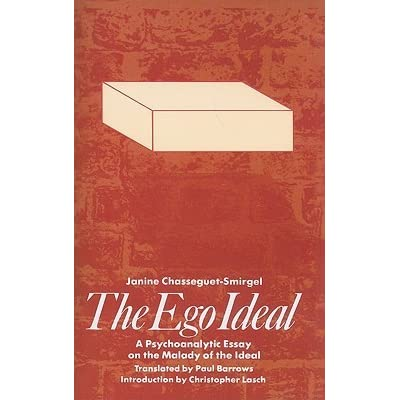 the ego ideal a psychoanalytic essay on the malady of the ideal  the ego ideal a psychoanalytic essay on the malady of the ideal by janine chasseguet smirgel