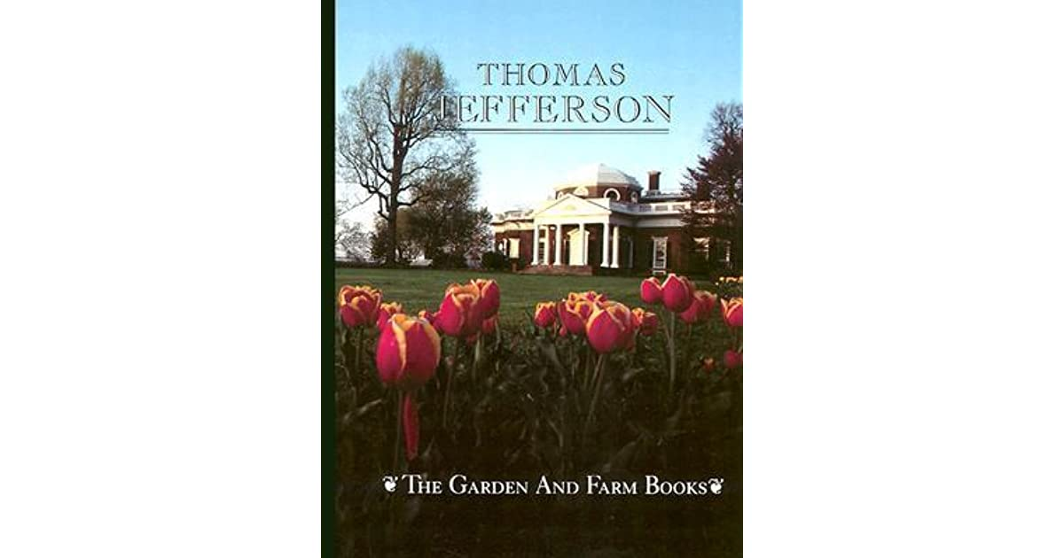 thomas jeffersons garden book 1766 1824 with relevant extracts from his other writings