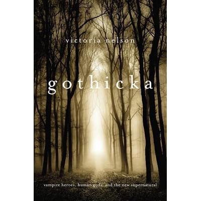 Gothicka: Vampire Heroes, Human Gods, and the New