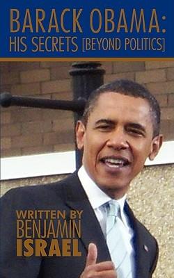 Barack Obama: His Secrets: Beyond Politics