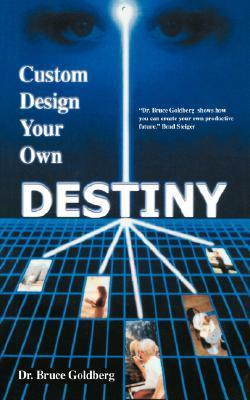 Custom Design Your Own Destiny by Bruce Goldberg