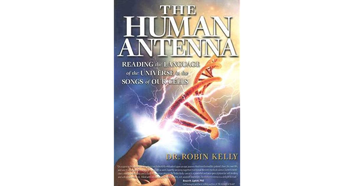 The Human Antenna: Reading the Language of the Universe in the Songs of Our Cells
