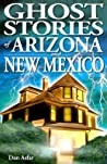 Ghost Stories of Arizona and New Mexico