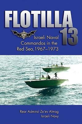 Flotilla 13: Israeli Naval Commandos In The Red Sea, 1967 1973