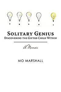 Solitary Genius: Discovering the Gifted Child Within a Memoir