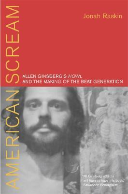 American Scream - Allen Ginsbergs Howl and the Making of the Beat Generation