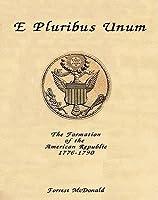 E Pluribus Unum: The Formation of the American Republic, 1776-1790