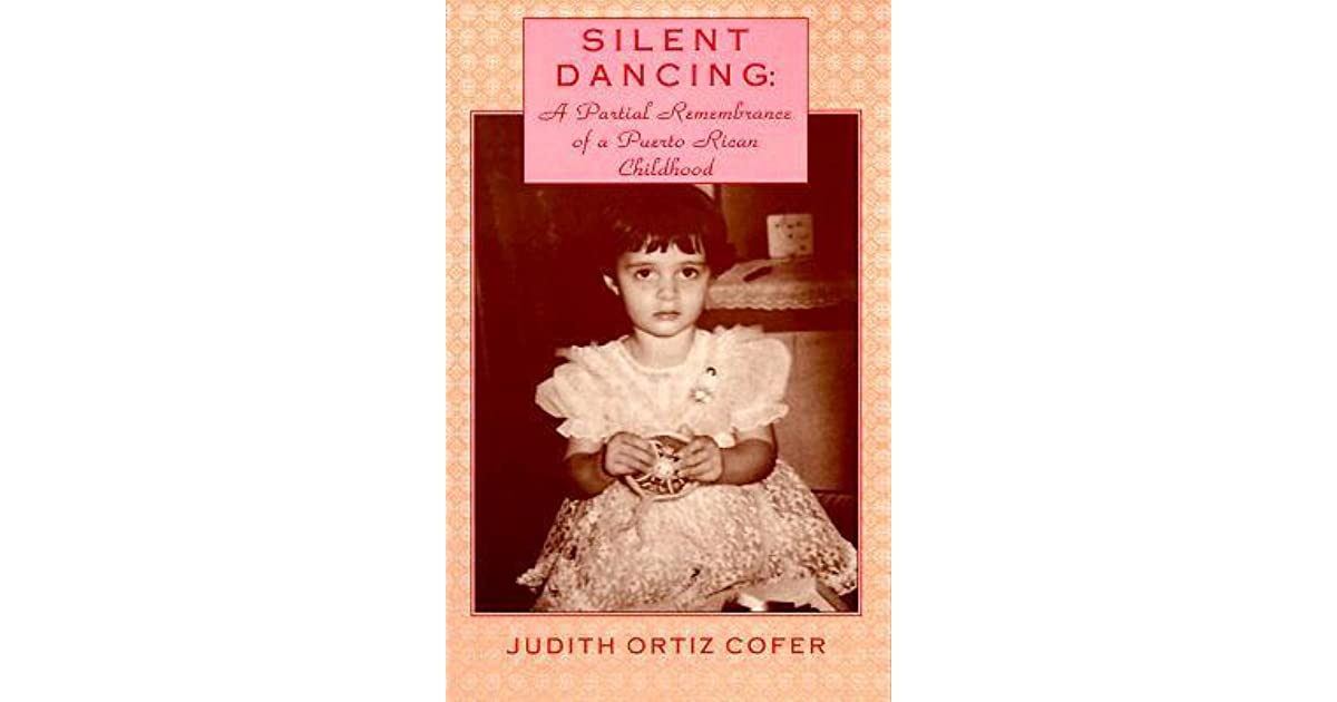silent dancing a partial remembrance of a puerto rican childhood silent dancing a partial remembrance of a puerto rican childhood by judith ortiz cofer