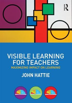Visible Learning For Teachers Maximizing Impact On Learning By John Hattie