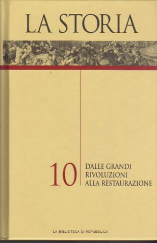 La Storia Vol. 10: Dalle grandi rivoluzioni alla restaurazione
