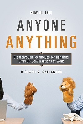 How-to-Tell-Anyone-Anything-Breakthrough-Techniques-for-Handling-Difficult-Conversations-at-Work