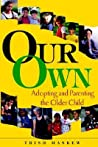 Our Own: Adopting and Parenting the Older Child