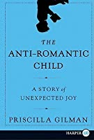 The Anti-Romantic Child: A Story of Unexpected Joy